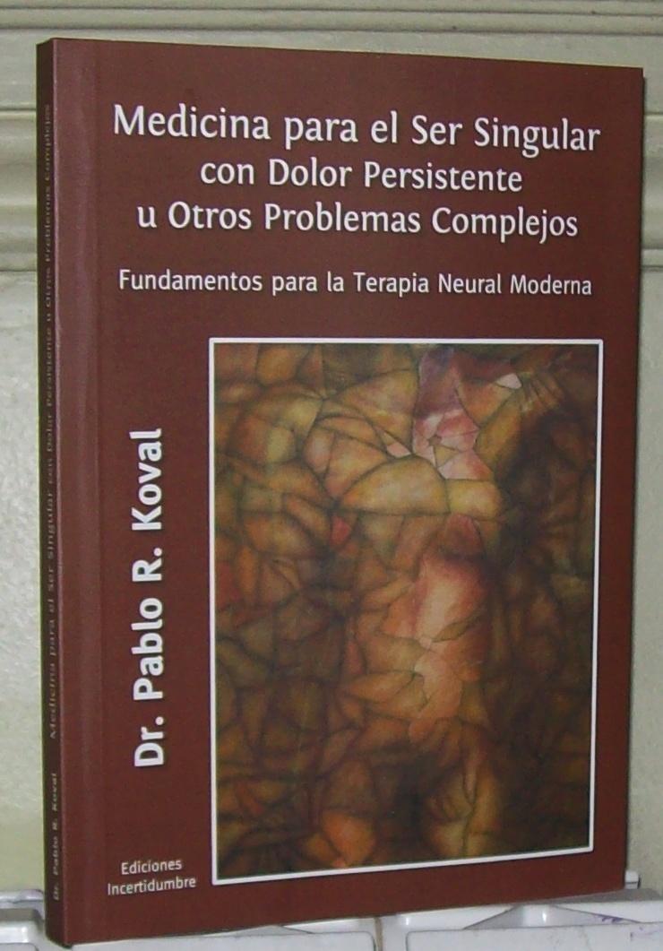 Libros De Terapia Neural (Neuralterapia) Y Dolor Persistente. Dr. Pablo R. Koval. @tataya.com.mx 2021